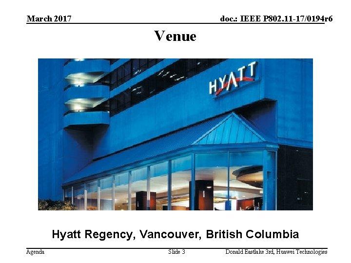 March 2017 doc. : IEEE P 802. 11 -17/0194 r 6 Venue Hyatt Regency,