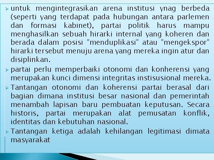untuk mengintegrasikan arena institusi ynag berbeda (seperti yang terdapat pada hubungan antara parlemen dan