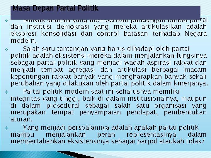Masa Depan Partai Politik Banyak analisis yang memberikan pandangan bahwa partai dan institusi demokrasi