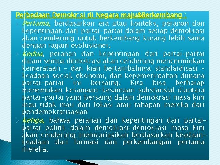 Perbedaan Demokr: si di Negara maju&Berkembang : Ø Pertama, berdasarkan era atau konteks, peranan