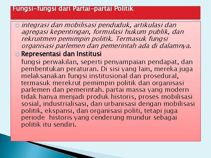 Fungsi-fungsi dari Partai-partai Politik � � integrasi dan mobilisasi penduduk, artikulasi dan agregasi kepentingan,