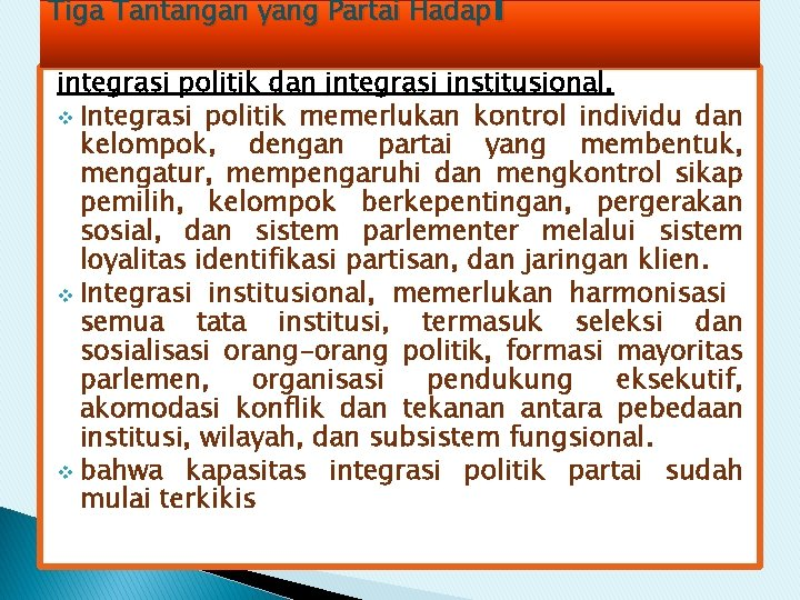 Tiga Tantangan yang Partai Hadapi integrasi politik dan integrasi institusional. v Integrasi politik memerlukan