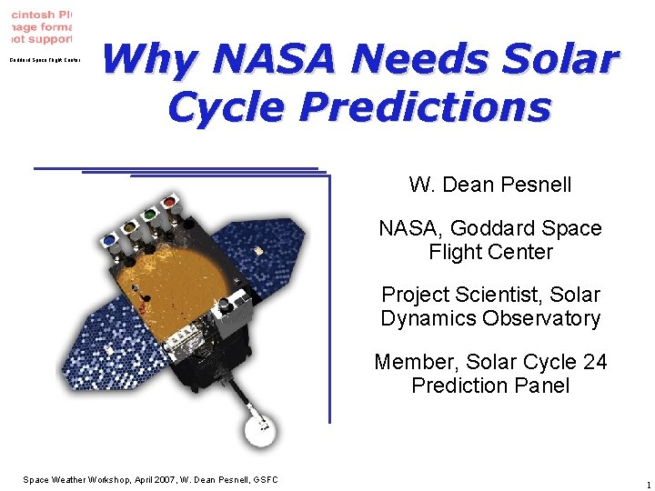 Goddard Space Flight Center Why NASA Needs Solar Cycle Predictions W. Dean Pesnell NASA,
