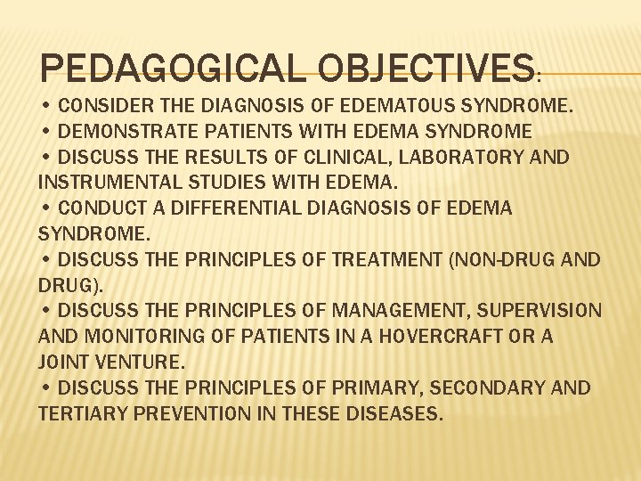 PEDAGOGICAL OBJECTIVES: • CONSIDER THE DIAGNOSIS OF EDEMATOUS SYNDROME. • DEMONSTRATE PATIENTS WITH EDEMA