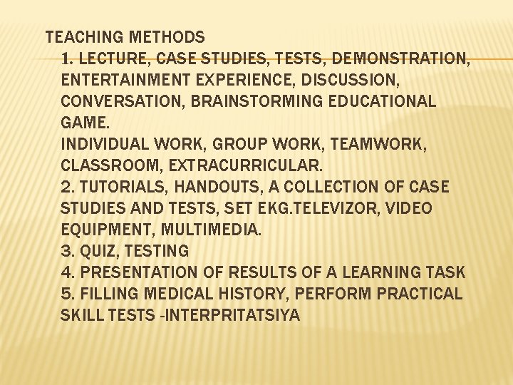 TEACHING METHODS 1. LECTURE, CASE STUDIES, TESTS, DEMONSTRATION, ENTERTAINMENT EXPERIENCE, DISCUSSION, CONVERSATION, BRAINSTORMING EDUCATIONAL