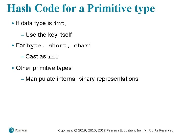 Hash Code for a Primitive type • If data type is int, – Use
