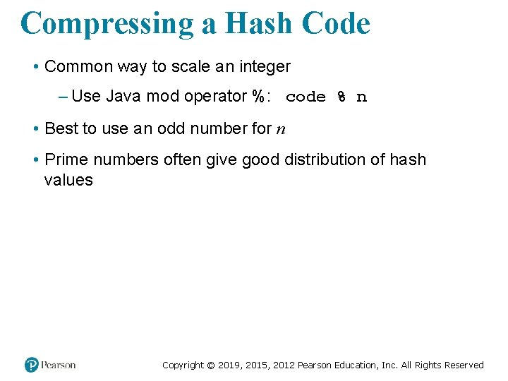 Compressing a Hash Code • Common way to scale an integer – Use Java