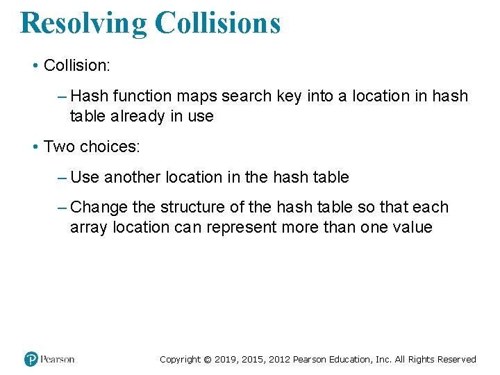Resolving Collisions • Collision: – Hash function maps search key into a location in