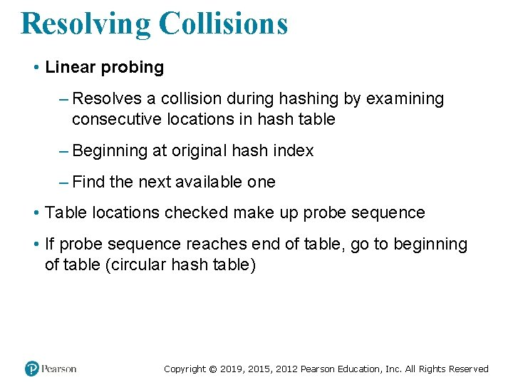 Resolving Collisions • Linear probing – Resolves a collision during hashing by examining consecutive