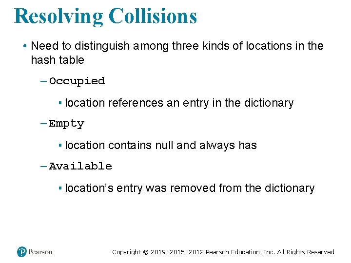 Resolving Collisions • Need to distinguish among three kinds of locations in the hash