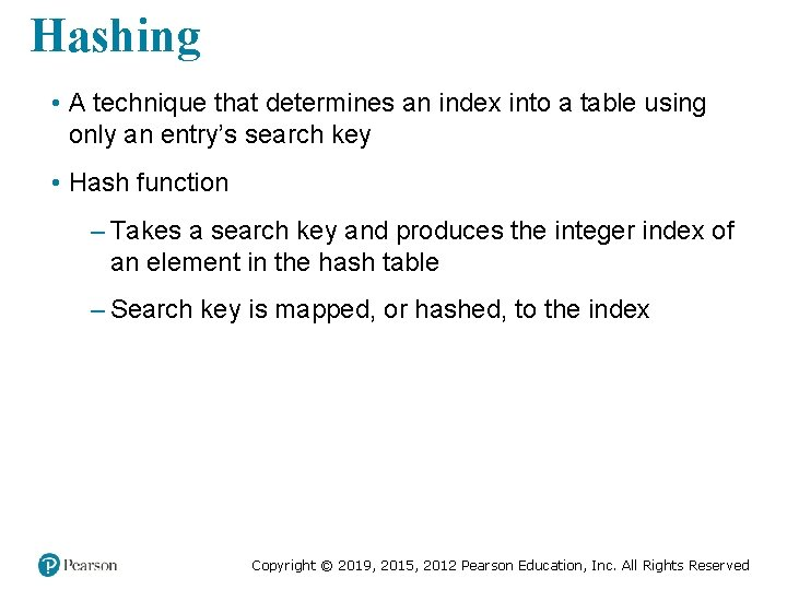 Hashing • A technique that determines an index into a table using only an