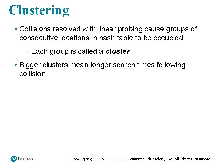 Clustering • Collisions resolved with linear probing cause groups of consecutive locations in hash