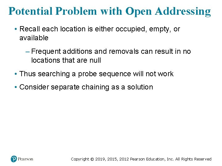 Potential Problem with Open Addressing • Recall each location is either occupied, empty, or