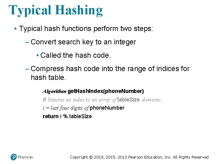 Typical Hashing • Typical hash functions perform two steps: – Convert search key to