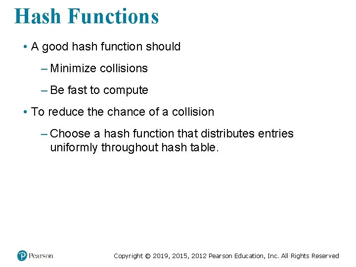 Hash Functions • A good hash function should – Minimize collisions – Be fast