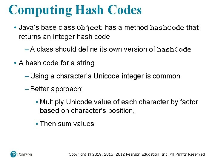 Computing Hash Codes • Java's base class Object has a method hash. Code that
