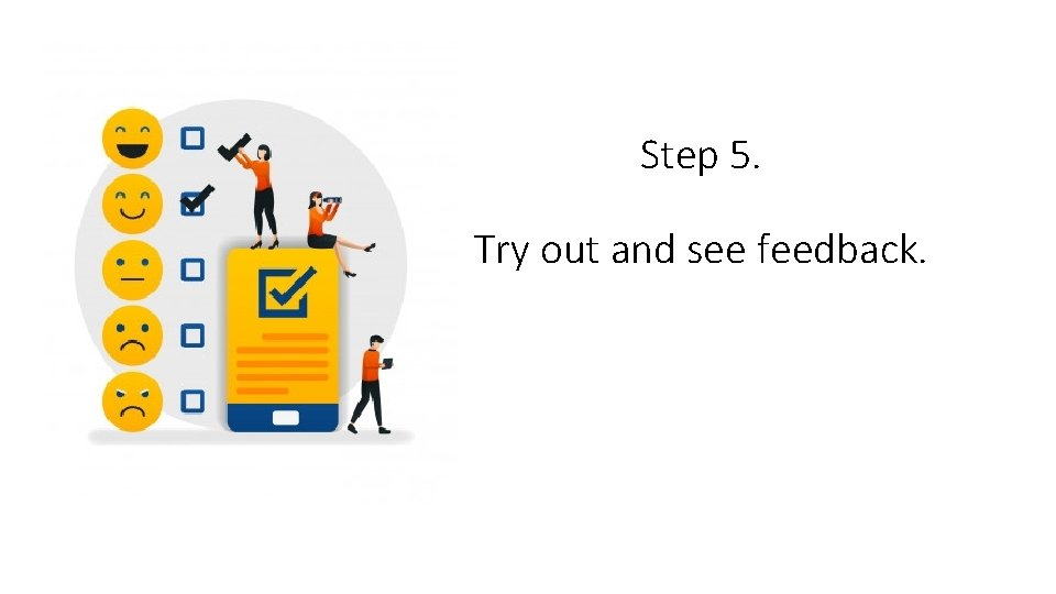 Step 5. Try out and see feedback.