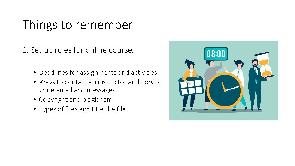Things to remember 1. Set up rules for online course. • Deadlines for assignments