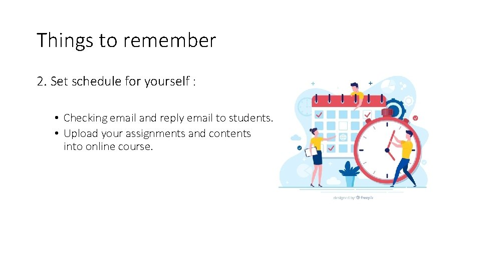 Things to remember 2. Set schedule for yourself : • Checking email and reply