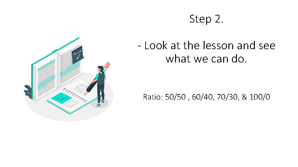 Step 2. - Look at the lesson and see what we can do. Ratio: