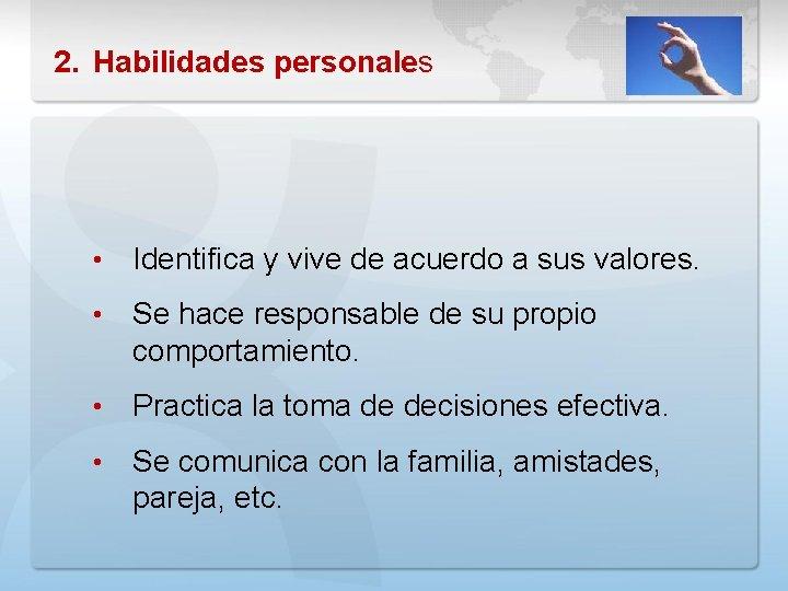 2. Habilidades personales • Identifica y vive de acuerdo a sus valores. • Se
