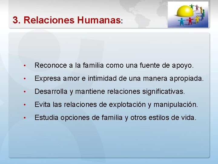 3. Relaciones Humanas: • Reconoce a la familia como una fuente de apoyo. •