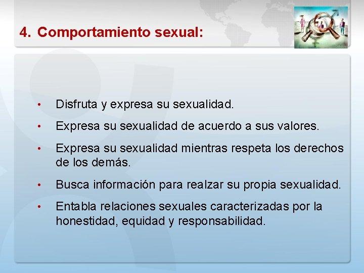 4. Comportamiento sexual: • Disfruta y expresa su sexualidad. • Expresa su sexualidad de