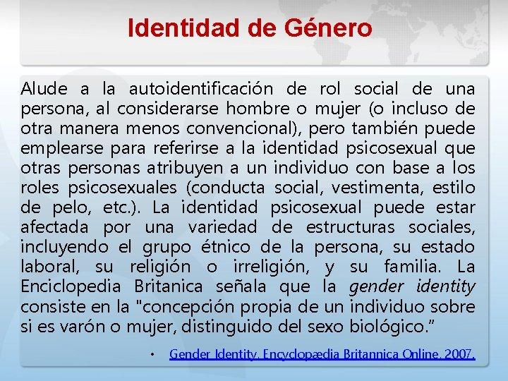 Identidad de Género Alude a la autoidentificación de rol social de una persona, al