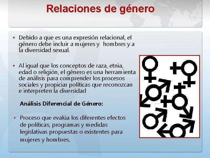 Relaciones de género • Debido a que es una expresión relacional, el género debe