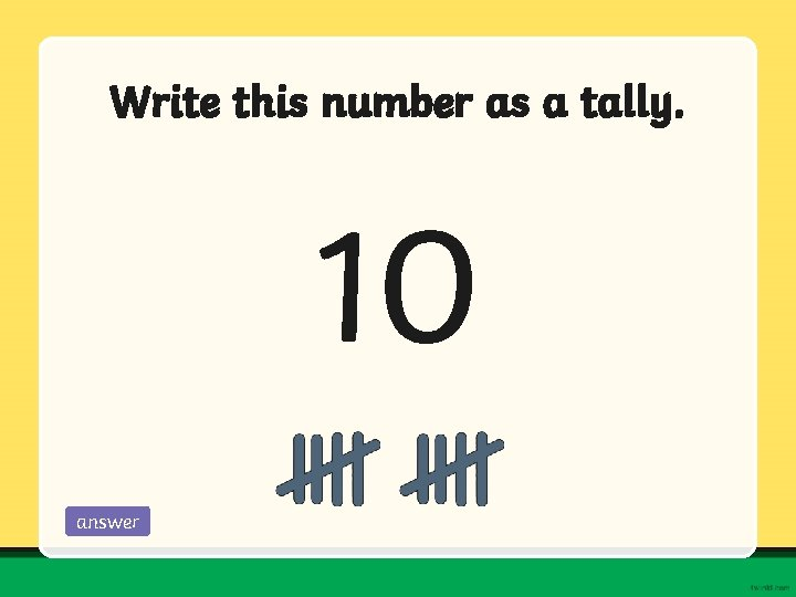 Write this number as a tally. 10 answer