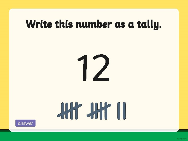 Write this number as a tally. 12 answer