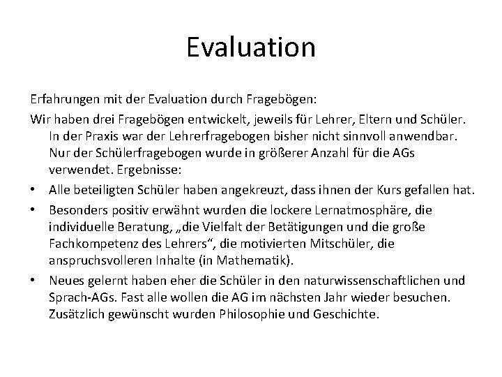 Evaluation Erfahrungen mit der Evaluation durch Fragebögen: Wir haben drei Fragebögen entwickelt, jeweils für