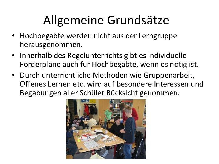Allgemeine Grundsätze • Hochbegabte werden nicht aus der Lerngruppe herausgenommen. • Innerhalb des Regelunterrichts