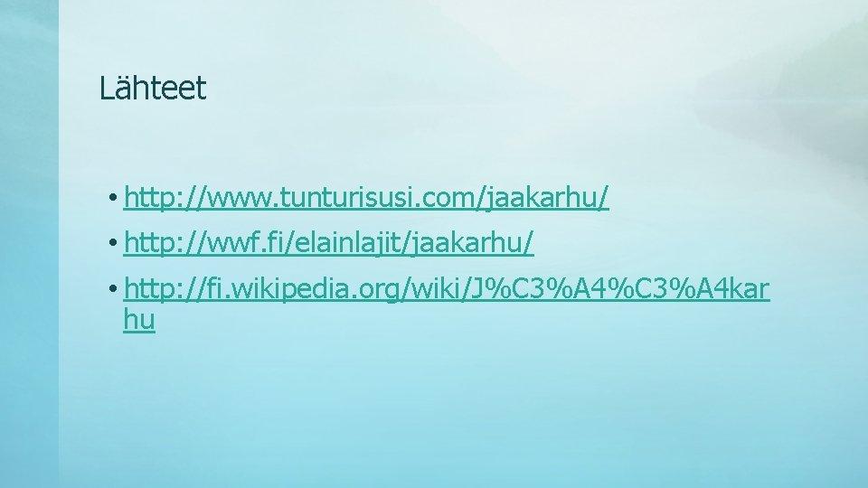 Lähteet • http: //www. tunturisusi. com/jaakarhu/ • http: //wwf. fi/elainlajit/jaakarhu/ • http: //fi. wikipedia.