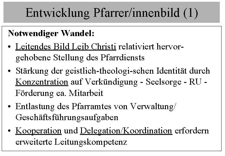 Entwicklung Pfarrer/innenbild (1) Notwendiger Wandel: • Leitendes Bild Leib Christi relativiert hervorgehobene Stellung des