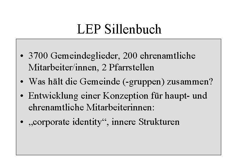 LEP Sillenbuch • 3700 Gemeindeglieder, 200 ehrenamtliche Mitarbeiter/innen, 2 Pfarrstellen • Was hält die