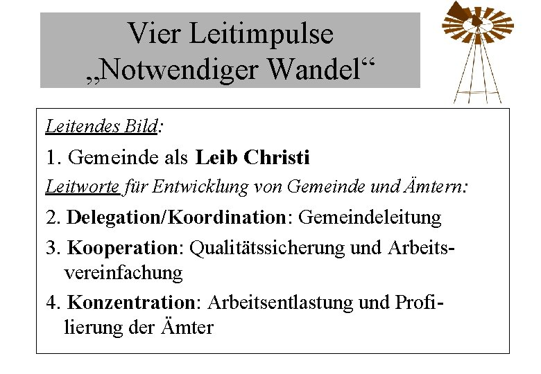 """Vier Leitimpulse """"Notwendiger Wandel"""" Leitendes Bild: 1. Gemeinde als Leib Christi Leitworte für Entwicklung"""