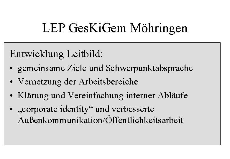 LEP Ges. Ki. Gem Möhringen Entwicklung Leitbild: • • gemeinsame Ziele und Schwerpunktabsprache Vernetzung