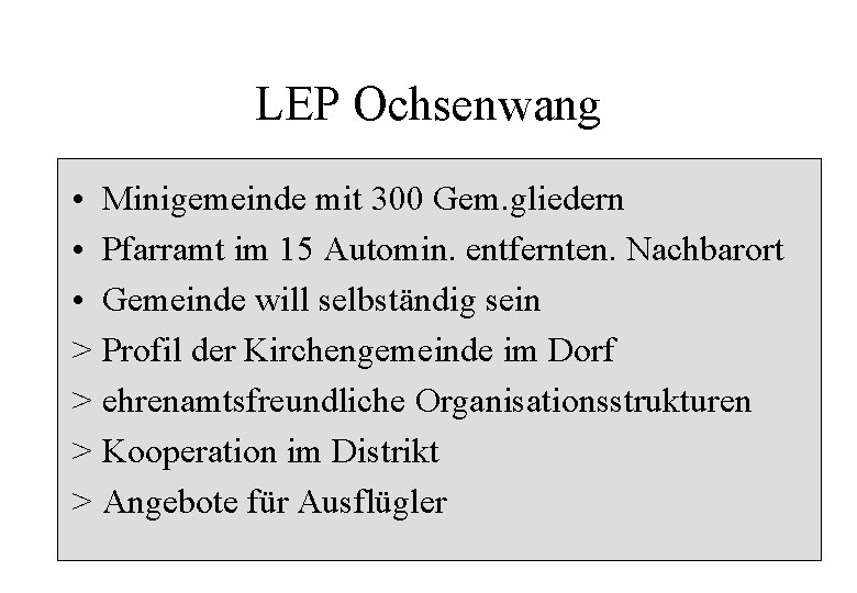 LEP Ochsenwang • Minigemeinde mit 300 Gem. gliedern • Pfarramt im 15 Automin. entfernten.