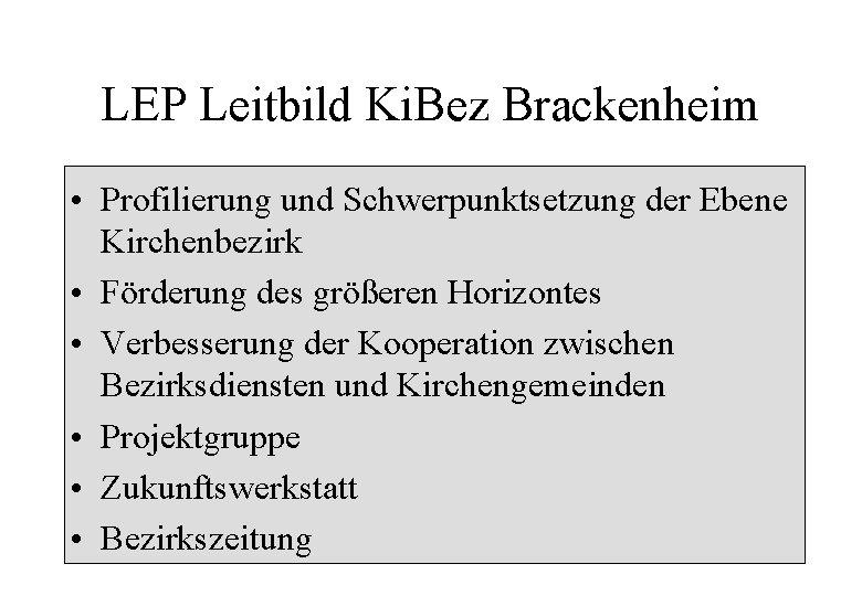 LEP Leitbild Ki. Bez Brackenheim • Profilierung und Schwerpunktsetzung der Ebene Kirchenbezirk • Förderung