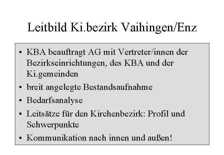 Leitbild Ki. bezirk Vaihingen/Enz • KBA beauftragt AG mit Vertreter/innen der Bezirkseinrichtungen, des KBA