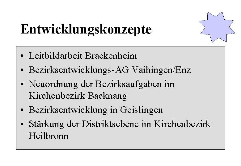 Entwicklungskonzepte • Leitbildarbeit Brackenheim • Bezirksentwicklungs-AG Vaihingen/Enz • Neuordnung der Bezirksaufgaben im Kirchenbezirk Backnang