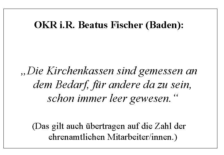 """OKR i. R. Beatus Fischer (Baden): """"Die Kirchenkassen sind gemessen an dem Bedarf, für"""