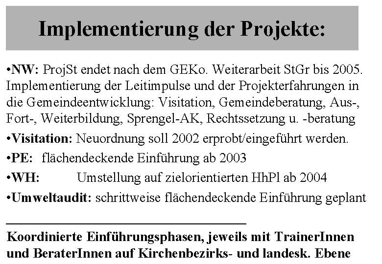 Implementierung der Projekte: • NW: Proj. St endet nach dem GEKo. Weiterarbeit St. Gr