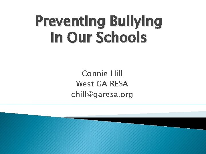 Preventing Bullying in Our Schools Connie Hill West GA RESA chill@garesa. org