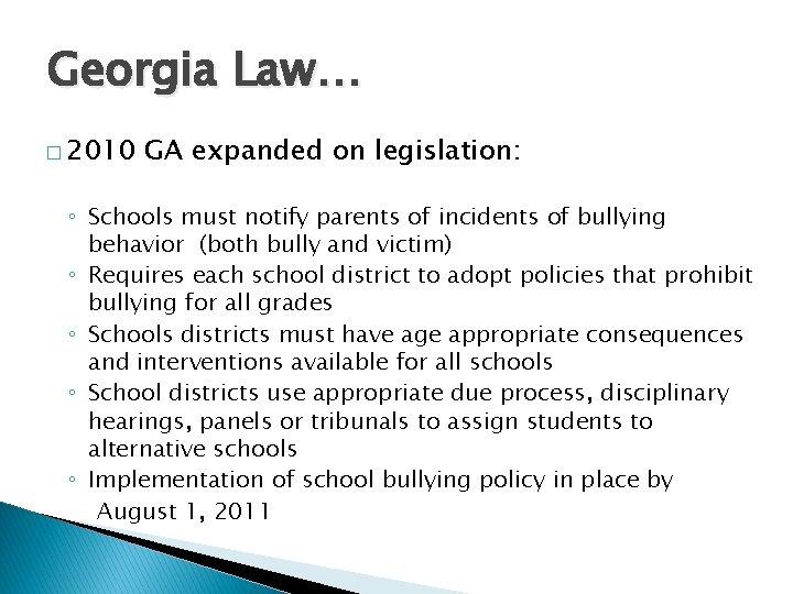 Georgia Law… � 2010 GA expanded on legislation: ◦ Schools must notify parents of