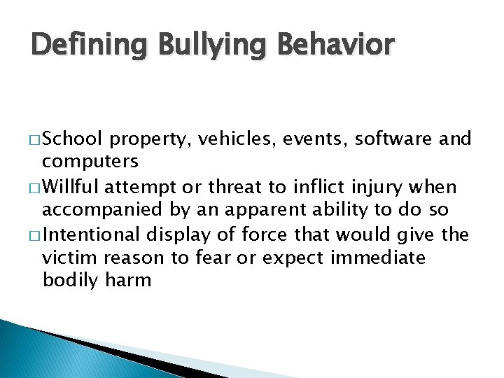 Defining Bullying Behavior � School property, vehicles, events, software and computers � Willful attempt