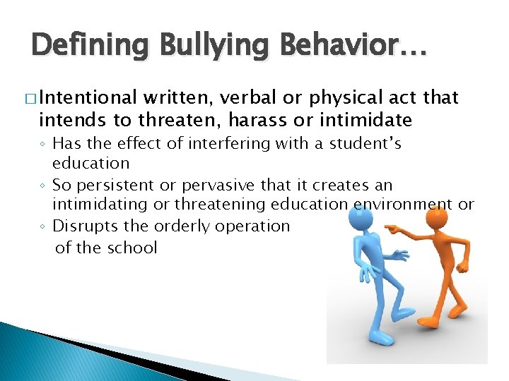 Defining Bullying Behavior… � Intentional written, verbal or physical act that intends to threaten,
