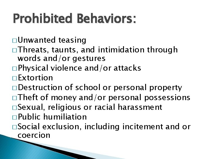 Prohibited Behaviors: � Unwanted teasing � Threats, taunts, and intimidation through words and/or gestures