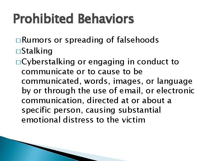Prohibited Behaviors � Rumors � Stalking or spreading of falsehoods � Cyberstalking or engaging